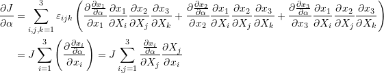 \[ \begin{split} \frac{\partial J}{\partial \alpha} & = \sum_{i,j,k=1}^3\varepsilon_{ijk}\left(\frac{\partial \frac{\partial x_1}{\partial \alpha}}{\partial x_1}\frac{\partial x_1}{\partial X_i}\frac{\partial x_2}{\partial X_j}\frac{\partial x_3}{\partial X_k}+\frac{\partial \frac{\partial x_2}{\partial \alpha}}{\partial x_2}\frac{\partial x_1}{\partial X_i}\frac{\partial x_2}{\partial X_j}\frac{\partial x_3}{\partial X_k}+\frac{\partial \frac{\partial x_3}{\partial \alpha}}{\partial x_3}\frac{\partial x_1}{\partial X_i}\frac{\partial x_2}{\partial X_j}\frac{\partial x_3}{\partial X_k}\right)\\ &=J\sum_{i=1}^3\left(\frac{\partial\frac{\partial x_i}{\partial \alpha}}{\partial x_i}\right)=J\sum_{i,j=1}^3\frac{\frac{\partial x_i}{\partial \alpha}}{\partial X_j}\frac{\partial X_j}{\partial x_i} \end{split} \]