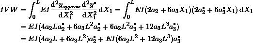 \[\begin{split} IVW & =\int_0^L \! EI\frac{\mathrm{d}^2y_{approx}}{\mathrm{d}X_1^2}\frac{\mathrm{d}^2y^*}{\mathrm{d}X_1^2}\,\mathrm{d}X_1=\int_0^L \! EI(2a_2+6a_3X_1)(2a_2^*+6a_3^*X_1)\,\mathrm{d}X_1\\ & =EI (4a_2La_2^* + 6a_3L^2 a_2^*+6a_2L^2a_3^*+12a_3L^3a_3^*)\\ & = EI(4a_2L+6a_3L^2)a_2^* + EI(6a_2L^2+12a_3L^3)a_3^* \end{split} \]
