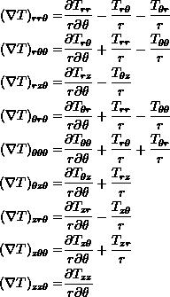 \[ \begin{split} (\nabla T)_{rr\theta}=&\frac{\partial T_{rr}}{r\partial \theta}-\frac{T_{r\theta}}{r}-\frac{T_{\theta r}}{r}\\ (\nabla T)_{r\theta\theta}=&\frac{\partial T_{r\theta}}{r\partial \theta}+\frac{T_{rr}}{r}-\frac{T_{\theta \theta}}{r}\\ (\nabla T)_{rz\theta}=&\frac{\partial T_{rz}}{r\partial \theta}-\frac{T_{\theta z}}{r}\\ (\nabla T)_{\theta r\theta}=&\frac{\partial T_{\theta r}}{r\partial \theta}+\frac{T_{rr}}{r}-\frac{T_{\theta \theta}}{r}\\ (\nabla T)_{\theta \theta \theta}=&\frac{\partial T_{\theta \theta}}{r\partial \theta}+\frac{T_{r\theta}}{r}+\frac{T_{\theta r}}{r}\\ (\nabla T)_{\theta z\theta}=&\frac{\partial T_{\theta z}}{r\partial \theta}+\frac{T_{rz}}{r}\\ (\nabla T)_{zr\theta}=&\frac{\partial T_{zr}}{r\partial \theta}-\frac{T_{z\theta}}{r}\\ (\nabla T)_{z \theta \theta}=&\frac{\partial T_{z\theta}}{r\partial \theta}+\frac{T_{zr}}{r}\\ (\nabla T)_{zz\theta}=&\frac{\partial T_{zz}}{r\partial \theta}\\ \end{split} \]