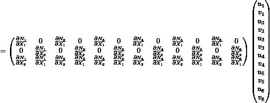 \begin{equation*} \setcounter{MaxMatrixCols}{12} \small = \begin{pmatrix} \frac{\partial N_1}{\partial X_1} & 0 & \frac{\partial N_2}{\partial X_1} & 0 & \frac{\partial N_3}{\partial X_1} & 0 & \frac{\partial N_4}{\partial X_1} & 0 & \frac{\partial N_5}{\partial X_1} & 0 &\frac{\partial N_6}{\partial X_1} & 0 \\ 0 & \frac{\partial N_1}{\partial X_2} & 0 & \frac{\partial N_2}{\partial X_2} & 0 & \frac{\partial N_3}{\partial X_2} & 0 & \frac{\partial N_4}{\partial X_2} & 0 & \frac{\partial N_5}{\partial X_2} & 0 & \frac{\partial N_6}{\partial X_2} \\ \frac{\partial N_1}{\partial X_2} & \frac{\partial N_1}{\partial X_1} & \frac{\partial N_2}{\partial X_2} & \frac{\partial N_2}{\partial X_1} & \frac{\partial N_3}{\partial X_2} & \frac{\partial N_3}{\partial X_1} & \frac{\partial N_4}{\partial X_2} & \frac{\partial N_4}{\partial X_1} & \frac{\partial N_5}{\partial X_2} & \frac{\partial N_5}{\partial X_1} & \frac{\partial N_6}{\partial X_2} & \frac{\partial N_6}{\partial X_1} \\ \end{pmatrix} \begin{pmatrix} u_1 \\ v_1 \\ u_2 \\ v_2 \\ u_3 \\ v_3 \\ u_4 \\ v_4 \\ u_5 \\ v_5 \\ u_6 \\ v_6 \\ \end{pmatrix} \end{equation*}