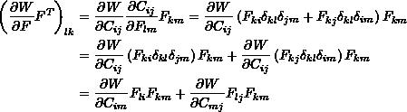 \[ \begin{split} \left(\frac{\partial W}{\partial F}F^T\right)_{lk}&=\frac{\partial W}{\partial C_{ij}}\frac{\partial C_{ij}}{\partial F_{lm}}F_{km}=\frac{\partial W}{\partial C_{ij}}\left(F_{ki}\delta_{kl}\delta_{jm}+F_{kj}\delta_{kl}\delta_{im}\right)F_{km}\\ &=\frac{\partial W}{\partial C_{ij}}\left(F_{ki}\delta_{kl}\delta_{jm}\right)F_{km}+\frac{\partial W}{\partial C_{ij}}\left(F_{kj}\delta_{kl}\delta_{im}\right)F_{km}\\ &=\frac{\partial W}{\partial C_{im}}F_{li}F_{km}+\frac{\partial W}{\partial C_{mj}}F_{lj}F_{km} \end{split} \]