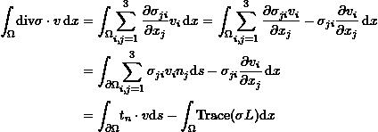 \[ \begin{split} \int_{\Omega} \!  \mathrm{div}\sigma\cdot v \, \mathrm{d}x & = \int_{\Omega} \!  \sum_{i,j=1}^3\frac{\partial \sigma_{ji}}{\partial x_j}v_i \, \mathrm{d}x  =\int_{\Omega} \!  \sum_{i,j=1}^3\frac{\partial \sigma_{ji}v_i}{\partial x_j}-\sigma_{ji}\frac{\partial v_i}{\partial x_j} \, \mathrm{d}x\\ & = \int_{\partial \Omega} \!  \sum_{i,j=1}^3 \sigma_{ji}v_in_j \mathrm{d}s-\sigma_{ji}\frac{\partial v_i}{\partial x_j} \, \mathrm{d}x\\ & = \int_{\partial \Omega} \!  t_n \cdot v \mathrm{d}s- \int_{\Omega} \!  \mathrm{Trace}(\sigma L) \mathrm{d}x \end{split} \]