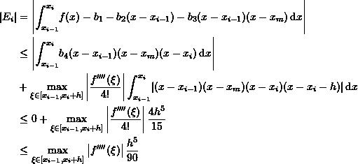 \[\begin{split}|E_i|&=\left|\int_{x_{i-1}}^{x_i}\! f(x)-b_1-b_2(x-x_{i-1})-b_3(x-x_{i-1})(x-x_{m})\,\mathrm{d}x\right|\&\leq \left|\int_{x_{i-1}}^{x_i}\!b_4(x-x_{i-1})(x-x_{m})(x-x_{i})\,\mathrm{d}x\right|\&+\max_{\xi\in[x_{i-1},x_{i}+h]}\left|\frac{f''''(\xi)}{4!}\right|\int_{x_{i-1}}^{x_i}\!\left|(x-x_{i-1})(x-x_{m})(x-x_{i})(x-x_{i}-h)\right|\mathrm{d}x\&\leq 0 + \max_{\xi\in[x_{i-1},x_{i}+h]}\left|\frac{f''''(\xi)}{4!}\right|\frac{4h^5}{15}\&\leq \max_{\xi\in[x_{i-1},x_{i}+h]}\left|f''''(\xi)\right|\frac{h^5}{90}\end{split}\]