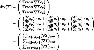 \[\begin{split} \mathrm{div}{(T)}&=\left(\begin{array}{c} \mathrm{Trace}(\nabla Te_r)\\\mathrm{Trace}(\nabla Te_\theta)\\\mathrm{Trace}(\nabla Te_z)\end{array}\right)\\ &=\left(\begin{array}{c} \left(\frac{\partial T}{\partial r}e_r \right)\cdot e_r + \left(\frac{\partial T}{r\partial \theta}e_r \right)\cdot e_\theta + \left(\frac{\partial T}{\partial z}e_r \right)\cdot e_z\\ \left(\frac{\partial T}{\partial r}e_\theta \right)\cdot e_r + \left(\frac{\partial T}{r\partial \theta}e_\theta \right)\cdot e_\theta + \left(\frac{\partial T}{\partial z}e_\theta \right)\cdot e_z\\ \left(\frac{\partial T}{\partial r}e_z \right)\cdot e_r + \left(\frac{\partial T}{r\partial \theta}e_z \right)\cdot e_\theta + \left(\frac{\partial T}{\partial z}e_z \right)\cdot e_z\end{array}\right)\\ &=\left(\begin{array}{c} \sum_{\alpha\in\{r,\theta,z\}}(\nabla T)_{\alpha r r}\\ \sum_{\alpha\in\{r,\theta,z\}}(\nabla T)_{\alpha \theta \theta} \\ \sum_{\alpha\in\{r,\theta,z\}}(\nabla T)_{\alpha z z}\end{array}\right) \end{split} \]