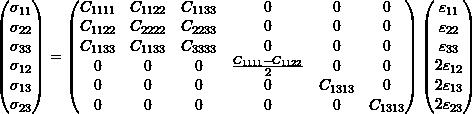 \begin{equation*} \begin{pmatrix} \sigma_{11} \\ \sigma_{22} \\ \sigma_{33} \\ \sigma_{12} \\ \sigma_{13} \\ \sigma_{23} \\ \end{pmatrix} =  \begin{pmatrix} C_{1111} & C_{1122} & C_{1133} & 0 & 0 & 0 \\ C_{1122} & C_{2222} & C_{2233} & 0 & 0 & 0 \\ C_{1133} & C_{1133} & C_{3333} & 0 & 0 & 0 \\ 0 & 0 & 0 & \frac{C_{1111} - C_{1122}}{2} & 0 & 0 \\ 0 & 0 & 0 & 0 & C_{1313} & 0 \\ 0 & 0 & 0 & 0 & 0 & C_{1313} \\ \end{pmatrix} \begin{pmatrix} \varepsilon_{11} \\ \varepsilon_{22} \\ \varepsilon_{33} \\ 2\varepsilon_{12} \\ 2\varepsilon_{13} \\ 2\varepsilon_{23} \\ \end{pmatrix} \end{equation*}
