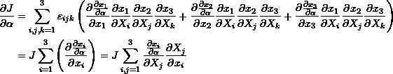 \[ \begin{split} \frac{\partial J}{\partial \alpha} & = \sum_{i,j,k=1}^3\varepsilon_{ijk}\left(\frac{\partial \frac{\partial x_1}{\partial \alpha}}{\partial x_1}\frac{\partial x_1}{\partial X_i}\frac{\partial x_2}{\partial X_j}\frac{\partial x_3}{\partial X_k}+\frac{\partial \frac{\partial x_2}{\partial \alpha}}{\partial x_2}\frac{\partial x_1}{\partial X_i}\frac{\partial x_2}{\partial X_j}\frac{\partial x_3}{\partial X_k}+\frac{\partial \frac{\partial x_3}{\partial \alpha}}{\partial x_3}\frac{\partial x_1}{\partial X_i}\frac{\partial x_2}{\partial X_j}\frac{\partial x_3}{\partial X_k}\right)\\ &=J\sum_{i=1}^3\left(\frac{\partial\frac{\partial x_i}{\partial \alpha}}{\partial x_i}\right)=J\sum_{i,j=1}^3\frac{\frac{\partial x_i}{\partial \alpha}}{\partial X_j}\frac{\partial X_j}{\partial x_i} \end{split} \]