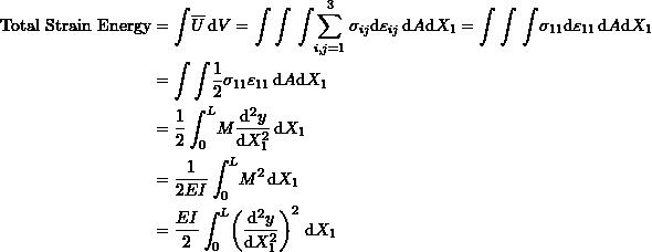 \[ \begin{split} \mbox{Total Strain Energy} & =\int \! \overline{U} \, \mathrm{d}V=\int\int \, \int \!\sum_{i,j=1}^3\sigma_{ij}\mathrm{d}\varepsilon_{ij} \, \mathrm{d}A\mathrm{d}X_1=\int\int \, \int \!\sigma_{11}\mathrm{d}\varepsilon_{11} \, \mathrm{d}A\mathrm{d}X_1\\ &=\int\int \! \frac{1}{2} \sigma_{11}\varepsilon_{11} \, \mathrm{d}A\mathrm{d}X_1\\ & =\frac{1}{2}\int_0^L\! M\frac{\mathrm{d}^2y}{\mathrm{d}X_1^2}\, \mathrm{d}X_1\\ & =\frac{1}{2EI}\int_0^L\! M^2 \,\mathrm{d}X_1\\ & =\frac{EI}{2}\int_0^L\! \left(\frac{\mathrm{d}^2y}{\mathrm{d}X_1^2}\right)^2 \,\mathrm{d}X_1 \end{split} \]