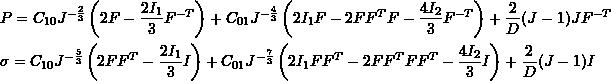 \[ \begin{split}&P=C_{10}J^{-\frac{2}{3}}\left(2F-\frac{2I_1}{3}F^{-T}\right)+C_{01}J^{-\frac{4}{3}}\left(2I_1F-2FF^TF-\frac{4I_2}{3}F^{-T}\right)+\frac{2}{D}(J-1)JF^{-T}\\ &\sigma=C_{10}J^{-\frac{5}{3}}\left(2FF^T-\frac{2I_1}{3}I\right)+C_{01}J^{-\frac{7}{3}}\left(2I_1FF^T-2FF^TFF^T-\frac{4I_2}{3}I\right)+\frac{2}{D}(J-1)I \end{split} \]