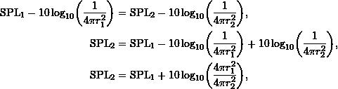 \begin{align*} \ensuremath{\text{SPL}}_1 - \ensuremath{10\log_{10}} \biggl ({\frac{1}{4 \pi r_1^2}} \biggr )&= \ensuremath{\text{SPL}}_2 - \ensuremath{10\log_{10}} \biggl ({\frac{1}{4 \pi r_2^2}}\biggr ), \\ \ensuremath{\text{SPL}}_2 &= \ensuremath{\text{SPL}}_1 - \ensuremath{10\log_{10}} \biggl ({\frac{1}{4 \pi r_1^2}}\biggr ) + \ensuremath{10\log_{10}} \biggl ({\frac{1}{4 \pi r_2^2}}\biggr ), \\ \ensuremath{\text{SPL}}_2 &= \ensuremath{\text{SPL}}_1 + \ensuremath{10\log_{10}} \biggl ({\frac{{4 \pi} r_1^2}{{4 \pi} r_2^2}}\biggr ), \end{align*}