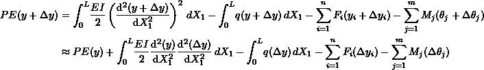 \[\begin{split} PE(y+\Delta y) & =\int_0^L\! \frac{EI}{2}\left(\frac{\mathrm{d}^2(y+\Delta y)}{\mathrm{d}X_1^2}\right)^2\,dX_1 - \int_0^L\!q(y+\Delta y)\,dX_1 - \sum_{i=1}^nF_i(y_i+\Delta y_i)-\sum_{j=1}^mM_j(\theta_j+\Delta\theta_j)\\ & \approx PE(y) + \int_0^L\! \frac{EI}{2}\frac{\mathrm{d}^2(y)}{\mathrm{d}X_1^2}\frac{\mathrm{d}^2(\Delta y)}{\mathrm{d}X_1^2}\,dX_1 - \int_0^L\!q(\Delta y)\,dX_1 - \sum_{i=1}^nF_i(\Delta y_i)-\sum_{j=1}^mM_j(\Delta\theta_j) \end{split} \]