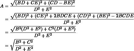 \[ \begin{split} A &= \frac{\sqrt{(BD+CE)^2 + (CD-BE)^2}}{D^2 + E^2} \\&= \frac{\sqrt{(BD)^2 + (CE)^2 + 2BDCE + (CD)^2 + (BE)^2 - 2BCDE}}{D^2+E^2} \\&= \frac{\sqrt{B^2(D^2+E^2) + C^2(D^2+E^2)}}{D^2+E^2} \\&= \sqrt{\frac{B^2+C^2}{D^2+E^2}} \end{split} \]