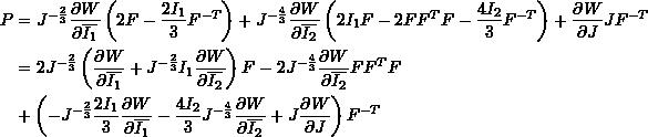 \[ \begin{split} P& =J^{-\frac{2}{3}}\frac{\partial W}{\partial \overline{I_1}}\left(2F-\frac{2I_1}{3}F^{-T}\right)+J^{-\frac{4}{3}}\frac{\partial W}{\partial \overline{I_2}}\left(2I_1F-2FF^TF-\frac{4I_2}{3}F^{-T}\right)+\frac{\partial W}{\partial J}JF^{-T}\\ &=   2J^{-\frac{2}{3}}\left(\frac{\partial W}{\partial \overline{I_1}}+J^{-\frac{2}{3}}I_1\frac{\partial W}{\partial \overline{I_2}}\right)F-2J^{-\frac{4}{3}}\frac{\partial W}{\partial \overline{I_2}}FF^TF\\ & +\left(-J^{-\frac{2}{3}}\frac{2I_1}{3}\frac{\partial W}{\partial \overline{I_1}}-\frac{4I_2}{3}J^{-\frac{4}{3}}\frac{\partial W}{\partial \overline{I_2}} +J\frac{\partial W}{\partial J}\right)F^{-T} \end{split} \]