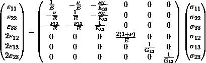 \begin{equation*} \begin{pmatrix} \varepsilon_{11} \\ \varepsilon_{22} \\ \varepsilon_{33} \\ 2\varepsilon_{12} \\ 2\varepsilon_{13} \\ 2\varepsilon_{23} \\ \end{pmatrix} =  \begin{pmatrix} \frac{1}{E} & -\frac{\nu}{E} & -\frac{\nu_{31}}{E_{33}} & 0 & 0 & 0 \\ -\frac{\nu}{E} & \frac{1}{E} & -\frac{\nu_{31}}{E_{33}} & 0 & 0 & 0 \\ -\frac{\nu_{13}}{E} & -\frac{\nu_{13}}{E} & \frac{1}{E_{33}} & 0 & 0 & 0 \\ 0 & 0 & 0 & \frac{2(1+\nu)}{E} & 0 & 0 \\ 0 & 0 & 0 & 0 & \frac{1}{G_{13}} & 0 \\ 0 & 0 & 0 & 0 & 0 & \frac{1}{G_{13}} \\ \end{pmatrix} \begin{pmatrix} \sigma_{11} \\ \sigma_{22} \\ \sigma_{33} \\ \sigma_{12} \\ \sigma_{13} \\ \sigma_{23} \\ \end{pmatrix}  \end{equation*}