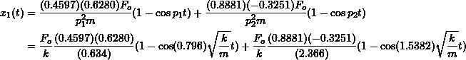\[\begin{split} x_{1}(t) &= \frac{(0.4597)(0.6280)F_{o}}{p_{1}^{2} m} (1 - \cos p_1 t) + \frac{(0.8881)(-0.3251)F_{o}}{p_{2}^{2} m} (1 - \cos p_2 t) \\&= \frac{F_o}{k} \frac{(0.4597)(0.6280)}{(0.634)} (1- \cos(0.796) \sqrt{\frac{k}{m}} t ) + \frac{F_o}{k} \frac{(0.8881)(-0.3251)}{(2.366)} (1- \cos(1.5382) \sqrt{\frac{k}{m}} t ) \end{split}\]