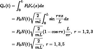 \[ \begin{split}Q_r(t) &= \int_0^LF_0Y_r(x)dx \\&= F_0H(t)\sqrt{\frac{2}{ml}}\int_0^L\sin\frac{r\pi x}{L} dx \\&= F_0H(t)\sqrt{\frac{2}{mL}}(1-\cos r\pi)\frac{L}{\pi r}, \ r = 1,2,3\\&= F_0H(t)\sqrt{\frac{2}{mL}}, \ r = 1,3,5 \end{split}\]