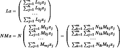 \[ \begin{split} Lx&=\left( \begin{array}{c} \sum_{j=1}^nL_{1j}x_j\\ \sum_{j=1}^nL_{2j}x_j\\ \cdots\\ \sum_{j=1}^nL_{lj}x_j \end{array} \right)\\ NMx&=N\left( \begin{array}{c} \sum_{j=1}^nM_{1j}x_j\\ \sum_{j=1}^nM_{2j}x_j\\ \cdots\\ \sum_{j=1}^nM_{mj}x_j \end{array}\right) = \left( \begin{array}{c} \sum_{k=1}^m\sum_{j=1}^nN_{1k}M_{kj}x_j\\ \sum_{k=1}^m\sum_{j=1}^nN_{1k}M_{kj}x_j\\ \cdots\\ \sum_{k=1}^m\sum_{j=1}^nN_{lk}M_{kj}x_j \end{array} \right) \end{split} \]