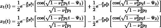 \[ \begin{split}x_1(t) &= \frac{1}{2}e^{-\frac{\beta}{2}p_1^2t}\biggr[\frac{\cos(\sqrt{1-\nu_1^2}p_1t-\Psi_1)}{\sqrt{1-\nu_1^2}p_1}\biggr] + \frac{1}{2}e^{-\frac{\beta}{2}p_2^2t}\biggr[\frac{\cos(\sqrt{1-\nu_2^2}p_2t-\Psi_2)}{\sqrt{1-\nu_2^2}p_2}\biggr] \\x_2(t) &= \frac{1}{2}e^{-\frac{\beta}{2}p_1^2t}\biggr[\frac{\cos(\sqrt{1-\nu_1^2}p_1t-\Psi_1)}{\sqrt{1-\nu_1^2}p_1}\biggr] - \frac{1}{2}e^{-\frac{\beta}{2}p_2^2t}\biggr[\frac{\cos(\sqrt{1-\nu_2^2}p_2t-\Psi_2)}{\sqrt{1-\nu_2^2}p_2}\biggr]\end{split} \]
